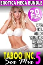 Taboo Inc. Sex Mix 5 : 20 Pack Erotica Bundle (Rough Sex Threesome Erotica Anal Sex Erotica Breeding Erotica Virgin Erotica First Time Erotica Lactation Erotica MILF Erotica Alpha Male Erotica) - Taboo Inc. Sex Mix, #5 ebook by Tori Westwood, Nicki Menage, Millie King