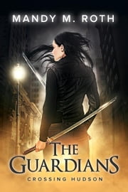 Crossing Hudson - The Guardians, #2 ebook by Mandy M. Roth