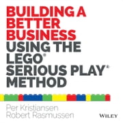 Building a Better Business Using the Lego Serious Play Method ebook by Per Kristiansen, Robert Rasmussen