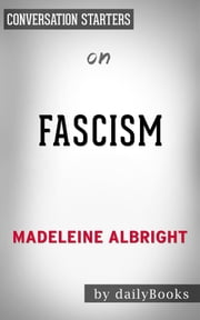 Fascism: A Warning by Madeleine Albright | Conversation Starters ebook by Daily Books