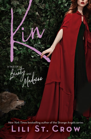 Kin: A Tale of Beauty and Madness - A Tale of Beauty and Madness ebook by Lili St. Crow
