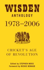 Wisden Anthology 1978-2006: Cricket's Age of Revolution ebook by Stephen Moss