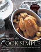 Cook Simple - Effortless cooking every day ebook by Diana Henry