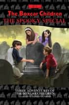 The Spooky Special - Three Adventures of the Boxcar Children ebook by Gertrude  Chandler Warner, Robert Papp