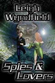 Spies and Lovers ebook by Leigh Wyndfield