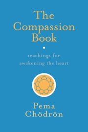 The Compassion Book - Teachings for Awakening the Heart 電子書 by Pema Chodron