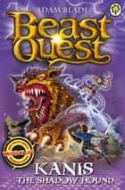 Beast Quest: Kanis the Shadow Hound - Series 16 Book 4 ebook by Adam Blade