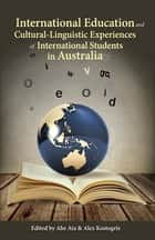International Education and Cultural-Linguistic Experiences of International Students in Australia ebook by Abe Ata, Alex Kostogriz