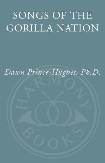 Songs of the Gorilla Nation - My Journey Through Autism ebook by Dawn Prince-Hughes, Ph.D.