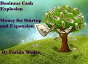 Business Cash Explosion - Money for Startup and Expansion ebook by Farida Madre