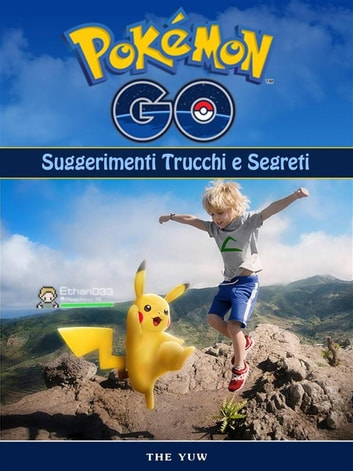 Pokemon Go Unofficial Suggerimenti Trucchi E Segreti ebook by Hse Games