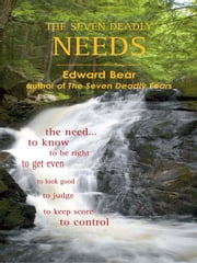 The Seven Deadly Needs ebook by Edward Bear