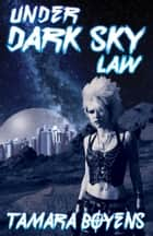 Under Dark Sky Law ebook by Tamara Boyens
