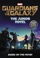 Marvel's Guardians of the Galaxy: The Junior Novel ebook by Chris Wyatt