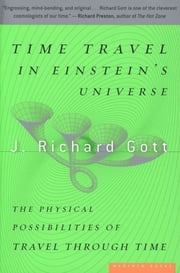 Time Travel in Einstein's Universe - The Physical Possibilities of Travel Through Time ebook by J. Richard Gott