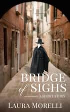 Bridge of Sighs: A Short Story of the Bubonic Plague ebook by Laura Morelli