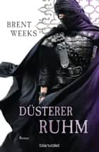 Düsterer Ruhm - Roman ebook by Brent Weeks, Michaela Link