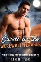 Curves for the Werewolf Teacher ebook by Leslie Diver