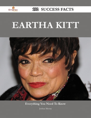 Eartha Kitt 192 Success Facts - Everything you need to know about Eartha Kitt ebook by Joshua Mccray