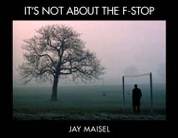It's Not About the F-Stop ebook by Jay Maisel