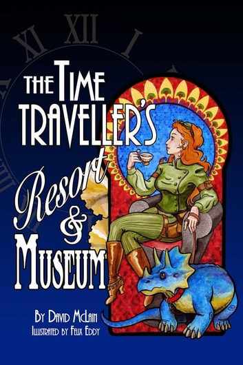 The Time Traveller's Resort and Museum ebook by David McLain
