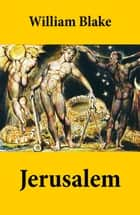 Jerusalem (Illuminated Manuscript with the Original Illustrations of William Blake) ebook by William Blake, William Blake
