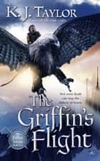 The Griffin's Flight ebook by K. J. Taylor