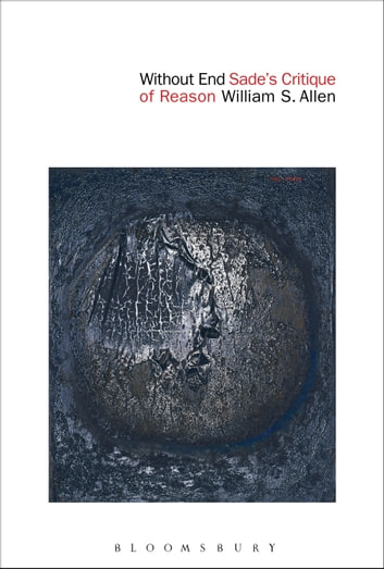 Without End - Sade's Critique of Reason ebook by Dr William S. Allen