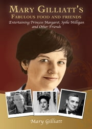 Mary Gilliatt's Fabulous Food and Friends - Entertaining Princess Margaret, Spike Milligan and other friends ebook by Mary   Gilliatt