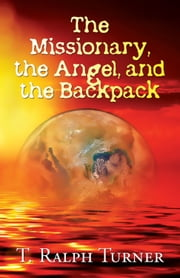 The Missionary, The Angel, and the Backpack ebook by T. Ralph Turner