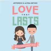 Love That Lasts - How We Discovered God's Better Way for Love, Dating, Marriage, and Sex audiobook by Alyssa Bethke, Jefferson Bethke