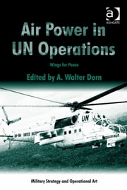 Air Power in UN Operations - Wings for Peace ebook by Professor A Walter Dorn