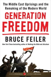 Generation Freedom - The Middle East Uprisings and the Remaking of the Modern World ebook by Bruce Feiler