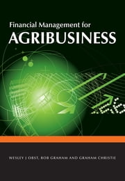 Financial Management for Agribusiness ebook by WJ Obst,R Graham,G Christie