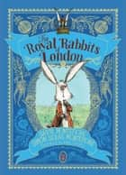 The Royal Rabbits of London ebook by Santa Montefiore, Simon Sebag Montefiore, Kate Hindley