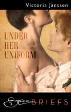 Under Her Uniform ebook by Victoria Janssen