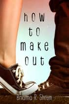 How to Make Out ebook by Brianna R. Shrum