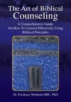 The Art of Biblical Counseling ebook by Forshaye Winbush