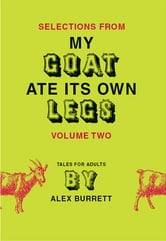 Selections from My Goat Ate Its Own Legs, Volume Two ebook by Alex Burrett