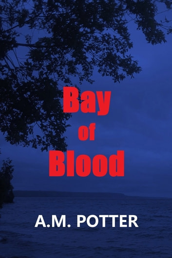 Bay of Blood ebook by A. M. Potter