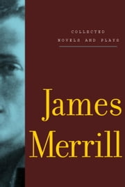 Collected Novels and Plays ebook by James Merrill