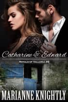 Catharine & Edward (Royals of Valleria #6) ebook by Marianne Knightly
