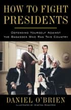 How to Fight Presidents ebook by Daniel O'Brien,Winston Rowntree