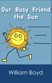 Our Busy Friend the Sun ebook by William Boyd