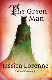 The Green Man - Tales of Evermagic, #5 ebook by Jessica Lorenne
