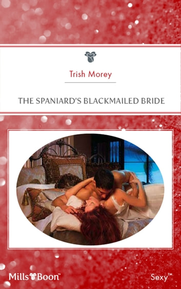 The Spaniard's Blackmailed Bride ebook by Trish Morey