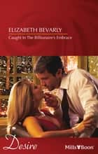 Caught In The Billionaire's Embrace ebook by Elizabeth Bevarly