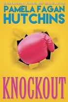 Knockout - A What Doesn't Kill You World Romantic Mystery ebook by Pamela Fagan Hutchins
