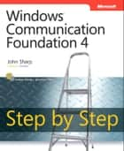 Windows Communication Foundation 4 Step by Step ebook by John Sharp