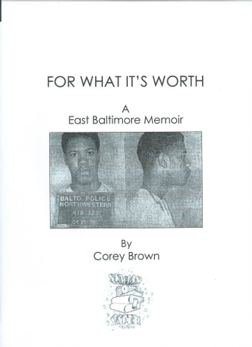 For What It's Worth: A East Baltimore Memoir ebook by Corey Brown